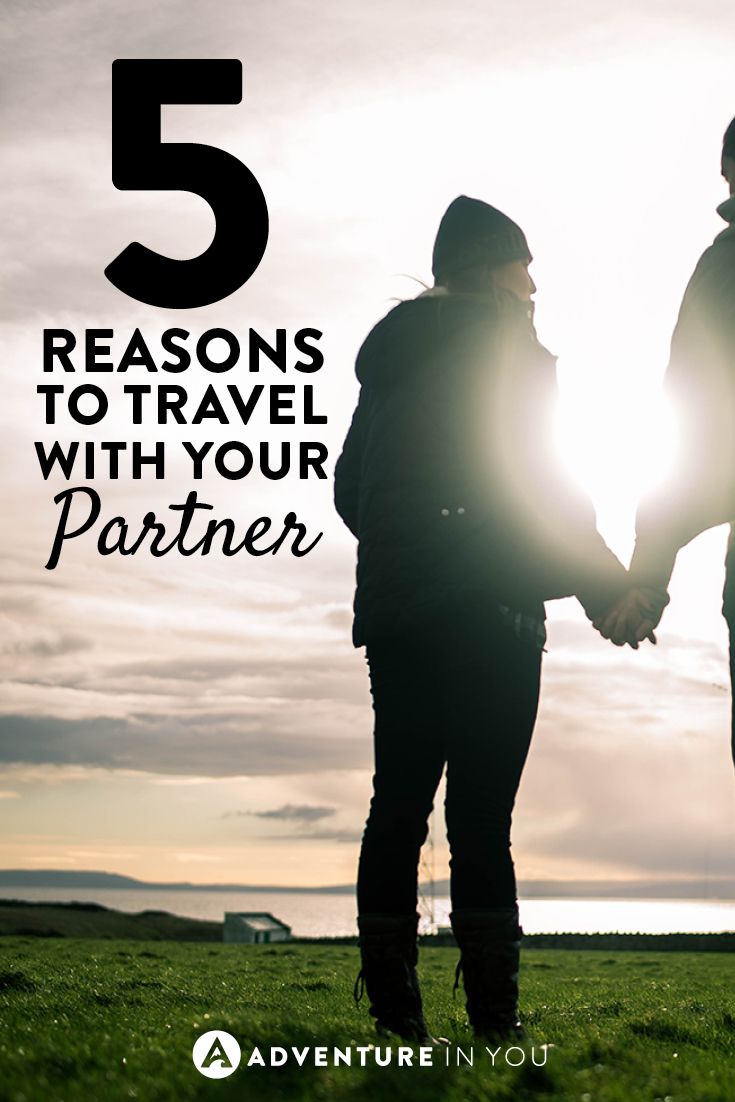 We think travelling with your partner is a great experience, so check out our 5 reasons for it!