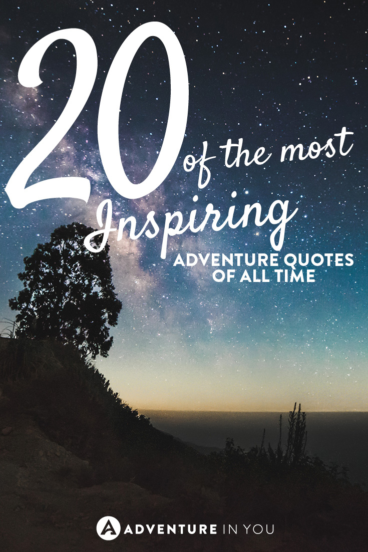 Most Beautiful Quotes Of All Time : 20 Most Inspiring Adventure Quotes of All Time