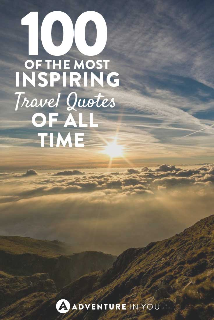 Quotes To Inspire Best Travel Quotes 100 Of The Most Inspiring Quotes Of All Time