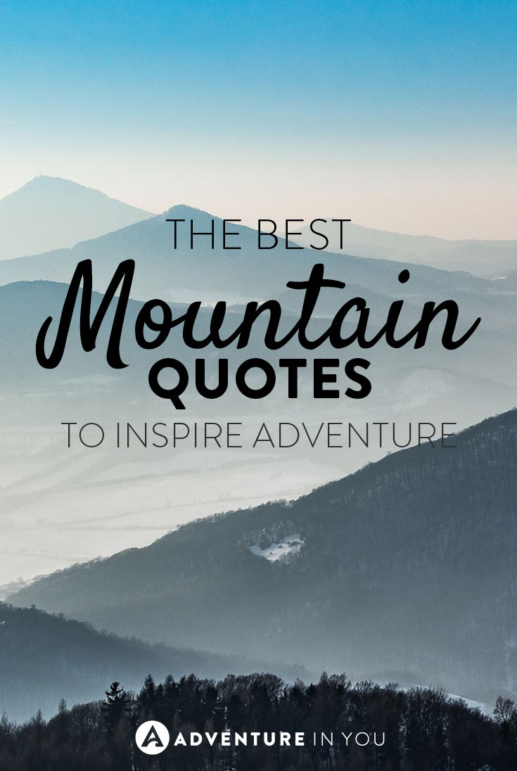 Quotes To Inspire Best Mountain Quotes To Inspire The Adventure In You